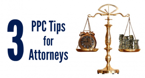 3 PPC Tips for Attorneys