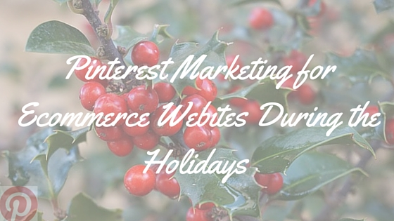 Ecommerce Sites and Pinterest during the Holidays