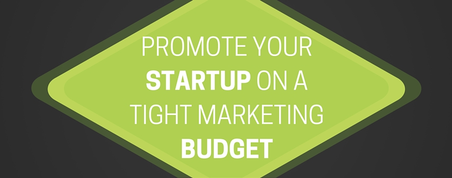How To Promote Your Startup On Tight Marketing Budget