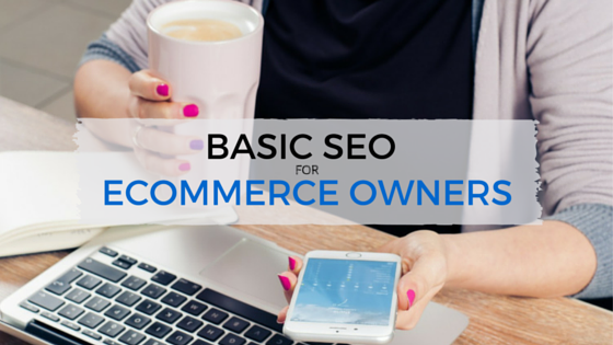 SEO Basics for Ecommerce Owners - TheeDesign