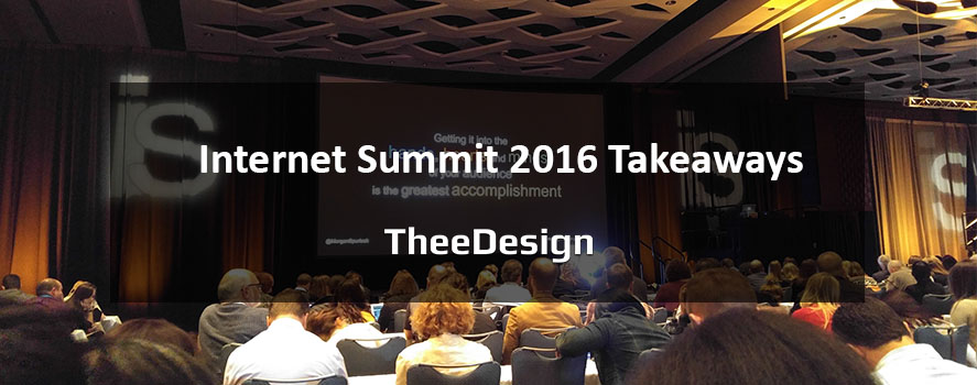 Takeaways from Internet Summit 2016 Raleigh - TheeDesign