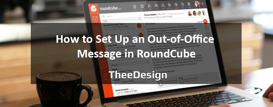 How to Set Up an Out of Office Message in RoundCube - TheeDesign