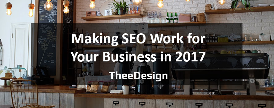 Making SEO Work for your Business in 2017 - TheeDesign