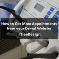 How to Get More Appointments for Dentists - TheeDesign Raleigh
