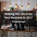 Making SEO Work for your Business in 2017 – TheeDesign