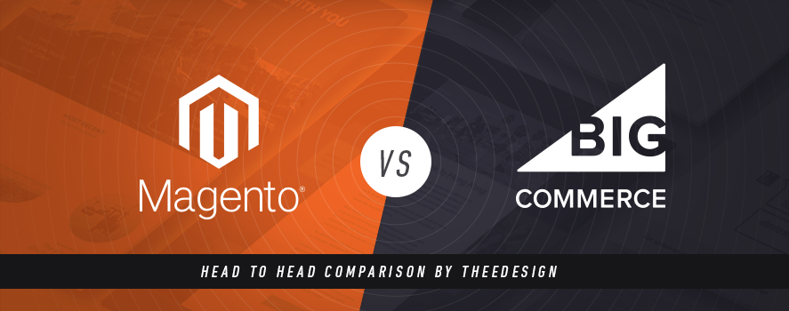 Magento vs. Big Commerce - An Ecommerce Platform Comparison by TheeDesign