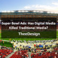 Super Bowl Ads: Has Digital Media Killed Traditional Media? - TheeDesign, Raleigh