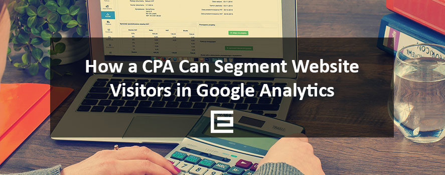 How a CPA Can Segment Website Visitors in Google Analytics - TheeDesign, Raleigh, NC