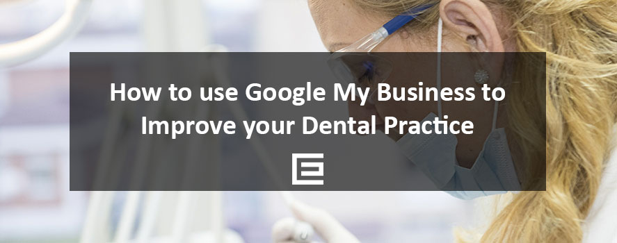 How to use Google My Business to Improve your Dental Practice