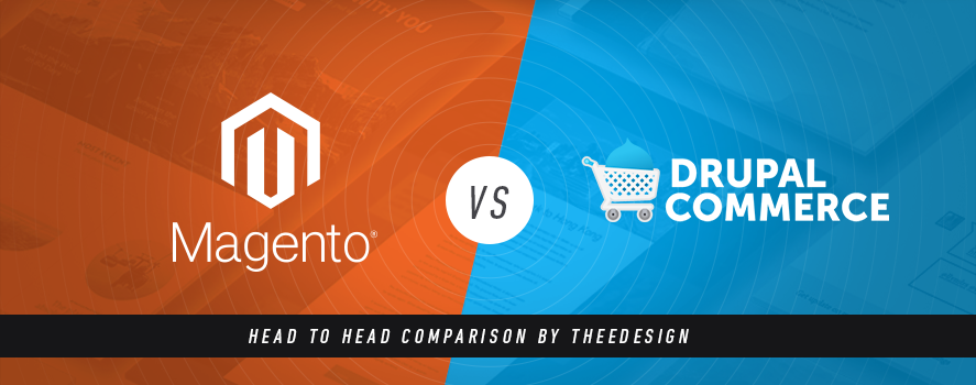 Magento vs. Drupal Commerce - An Ecommerce Platform Comparison by TheeDesign