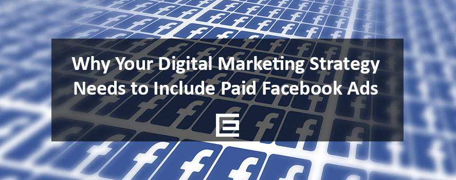 Why your Digital Marketing Strategy Needs to Include Paid Facebook Ads - TheeDesign