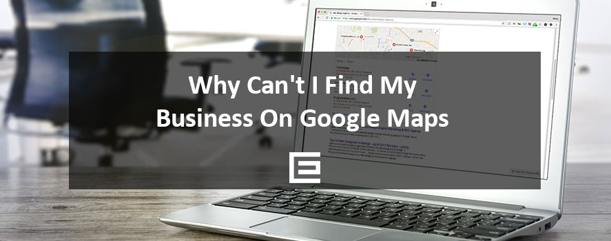 Why Can't I Find My Business On Google Maps - TheeDesign Raleigh