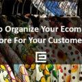 How to Organize Your Ecommerce Store For Your Customers - TheeDesign Ecommerce Marketing Agency