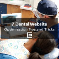 7 Dental Website Optimization Tips and Tricks - TheeDesign Dental Marketing