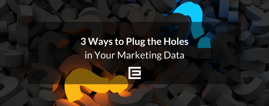 3 ways to plug holes in your marketing data